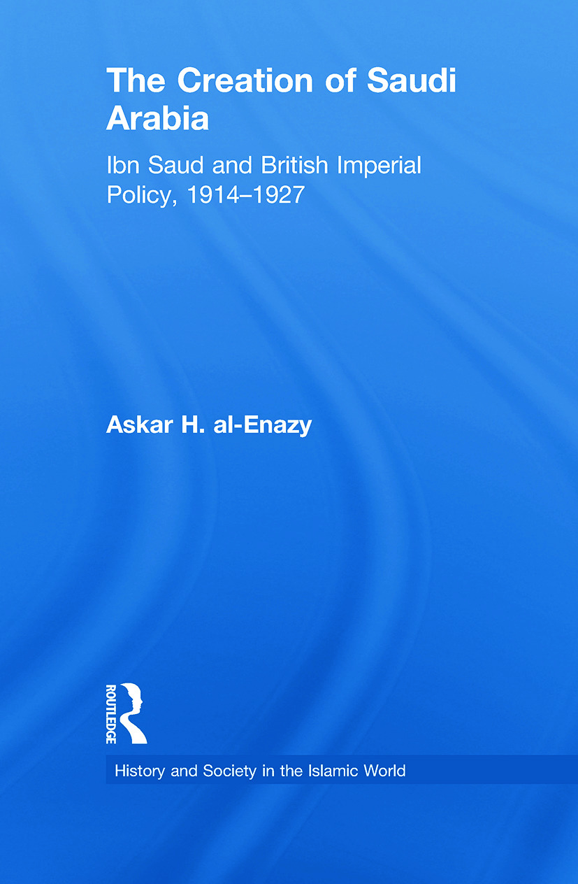 The Creation of Saudi Arabia: Ibn Saud and British Imperial Policy, 1914-1927, 1st Edition (Paperback) book cover