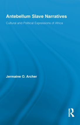 Antebellum Slave Narratives: Cultural and Political Expressions of Africa book cover