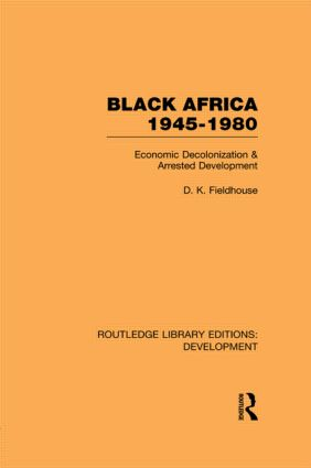 Black Africa 1945-1980: Economic Decolonization and Arrested Development, 1st Edition (Paperback) book cover
