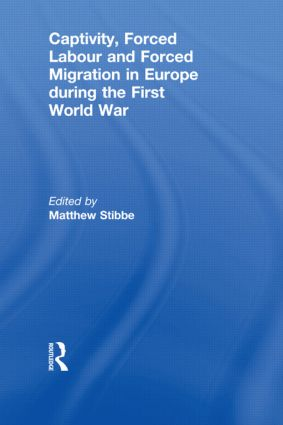 Captivity, Forced Labour and Forced Migration in Europe during the First World War: 1st Edition (Paperback) book cover
