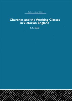 Churches and the Working Classes in Victorian England: 1st Edition (Paperback) book cover