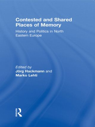 Contested and Shared Places of Memory: History and politics in North Eastern Europe (Paperback) book cover