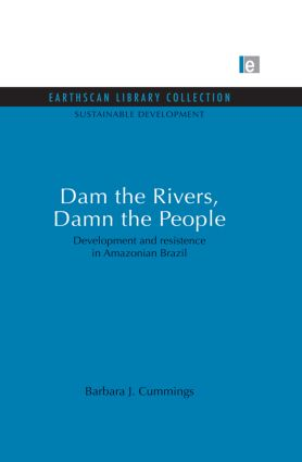 Dam the Rivers, Damn the People: Development and resistence in Amazonian Brazil (Paperback) book cover