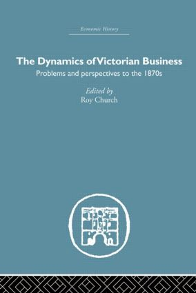 The Dynamics of Victorian Business: 1st Edition (Paperback) book cover