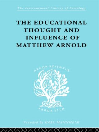 The Educational Thought and Influence of Matthew Arnold: 1st Edition (Paperback) book cover