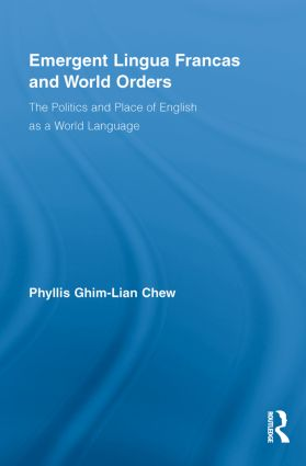 Emergent Lingua Francas and World Orders: The Politics and Place of English as a World Language, 1st Edition (Paperback) book cover