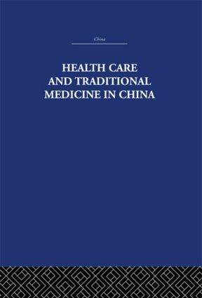 Health Care and Traditional Medicine in China 1800-1982: 1st Edition (Paperback) book cover