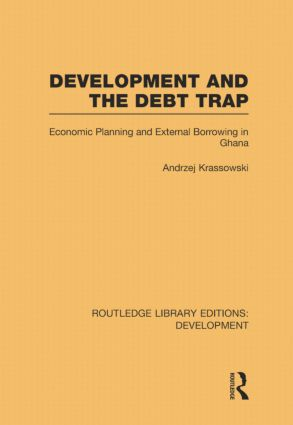 Development and the Debt Trap: Economic Planning and External Borrowing in Ghana book cover