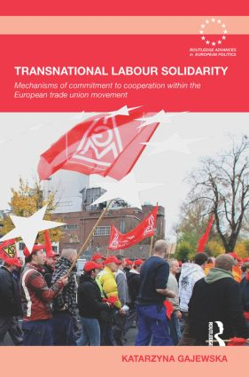 Transnational Labour Solidarity: Mechanisms of commitment to cooperation within the European Trade Union movement book cover