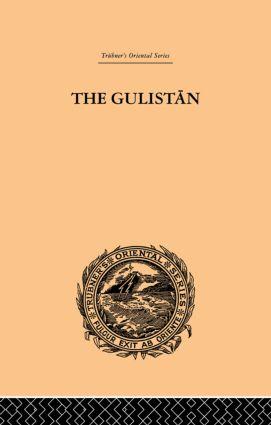 The Gulistan; or Rose-Garden of Shekh Muslihu'D-Din Sadi Shiraz