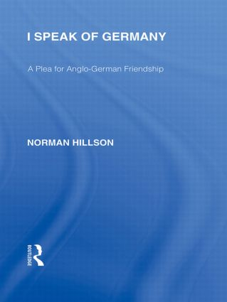 I Speak of Germany (RLE Responding to Fascism): A plea for Anglo-German friendship book cover