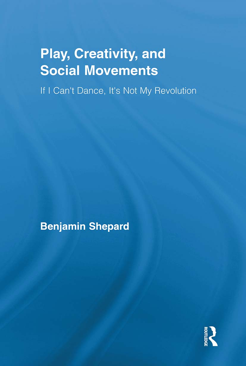 Play, Creativity, and Social Movements: If I Can't Dance, It's Not My Revolution (Paperback) book cover