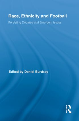 Race, Ethnicity and Football: Persisting Debates and Emergent Issues, 1st Edition (Paperback) book cover