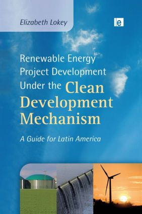 Renewable Energy Project Development Under the Clean Development Mechanism: A Guide for Latin America (Paperback) book cover