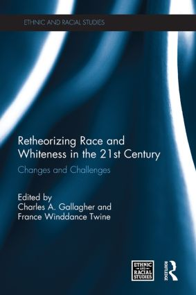 Retheorizing Race and Whiteness in the 21st Century: Changes and Challenges book cover