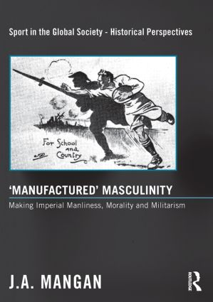 'Manufactured' Masculinity: Making Imperial Manliness, Morality and Militarism, 1st Edition (Paperback) book cover