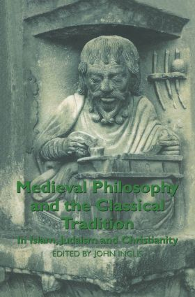 Medieval Philosophy and the Classical Tradition: In Islam, Judaism and Christianity, 1st Edition (Paperback) book cover