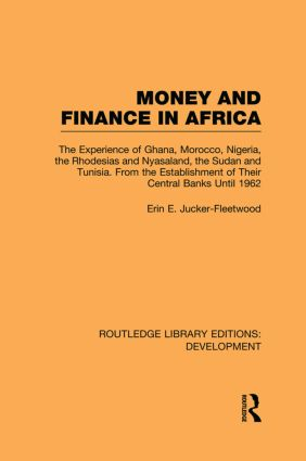 Money and Finance in Africa: The Experience of Ghana, Morocco, Nigeria, the Rhodesias and Nyasaland, the Sudan and Tunisia from the establishment of their central banks until 1962 (Paperback) book cover