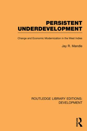 Persistent Underdevelopment: Change and Economic Modernization in the West Indies, 1st Edition (Paperback) book cover