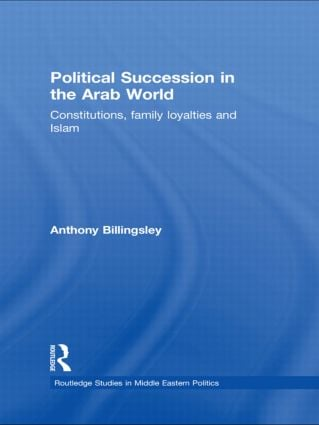 Political Succession in the Arab World: Constitutions, Family Loyalties and Islam (Paperback) book cover