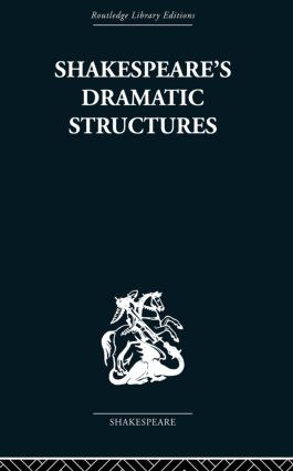 Shakespeare's Dramatic Structures: 1st Edition (Paperback) book cover