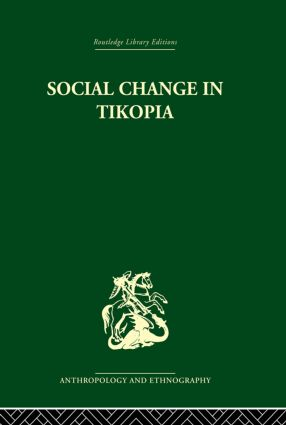 Social Change in Tikopia: Re-study of a Polynesian community after a generation, 1st Edition (Paperback) book cover