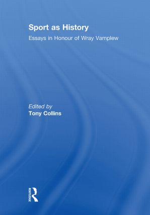 Sport as History: Essays in Honour of Wray Vamplew (Paperback) book cover