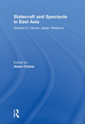 Statecraft and Spectacle in East Asia: Studies in Taiwan-Japan Relations, 1st Edition (Paperback) book cover