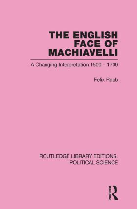 The English Face of Machiavelli (Routledge Library Editions: Political Science Volume 32): 1st Edition (Paperback) book cover