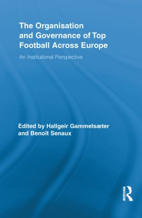 The Organisation and Governance of Top Football Across Europe: An Institutional Perspective, 1st Edition (Paperback) book cover