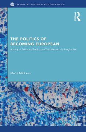 The Politics of Becoming European: A study of Polish and Baltic Post-Cold War security imaginaries (Paperback) book cover