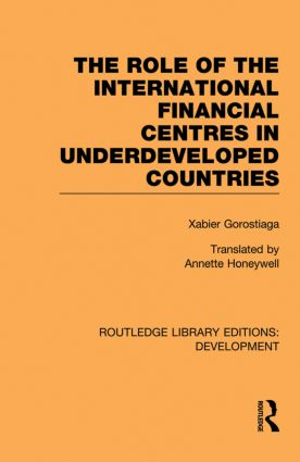 The role of the international financial centres in underdeveloped countries: 1st Edition (Paperback) book cover