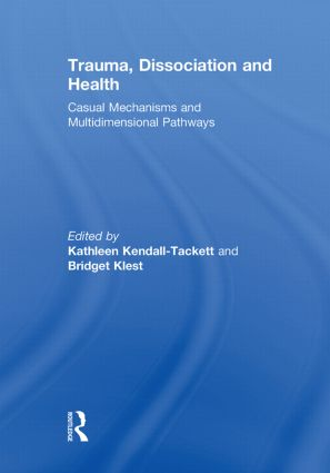 Trauma, Dissociation and Health: Casual Mechanisms and Multidimensional Pathways (Paperback) book cover