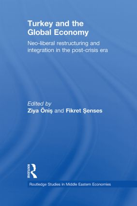 Turkey and the Global Economy: Neo-Liberal Restructuring and Integration in the Post-Crisis Era book cover