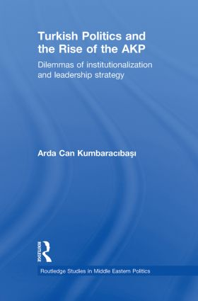 Turkish Politics and the Rise of the AKP: Dilemmas of Institutionalization and Leadership Strategy (Paperback) book cover
