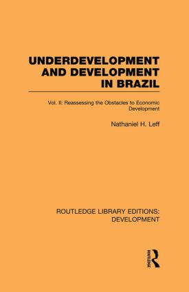 Underdevelopment and Development in Brazil: Volume II: Reassessing the Obstacles to Economic Development, 1st Edition (Paperback) book cover