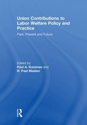 Union Contributions to Labor Welfare Policy and Practice: Past, Present and Future, 1st Edition (Paperback) book cover