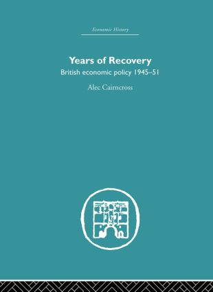 Years of Recovery: British Economic Policy 1945-51 book cover