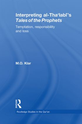 Interpreting al-Tha'labi's Tales of the Prophets: Temptation, Responsibility and Loss, 1st Edition (Paperback) book cover