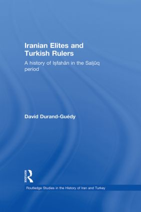 Iranian Elites and Turkish Rulers: A History of Isfahan in the Saljuq Period book cover