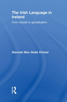 The Irish Language in Ireland: From Goídel to Globalisation (Paperback) book cover