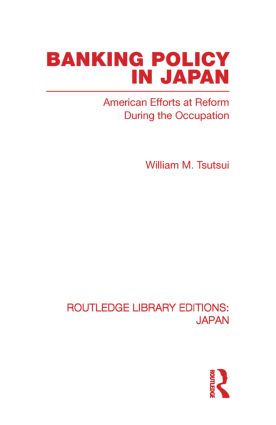 Banking Policy in Japan: American Efforts at Reform During the Occupation (Paperback) book cover