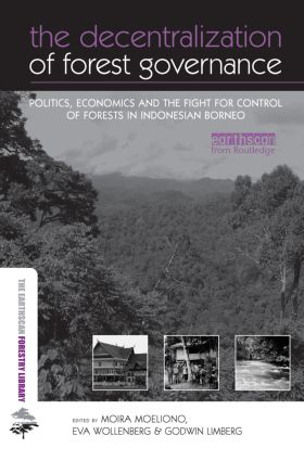 The Decentralization of Forest Governance: Politics, Economics and the Fight for Control of Forests in Indonesian Borneo (Paperback) book cover