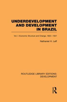 Underdevelopment and Development in Brazil: Volume I: Economic Structure and Change, 1822-1947 (Paperback) book cover