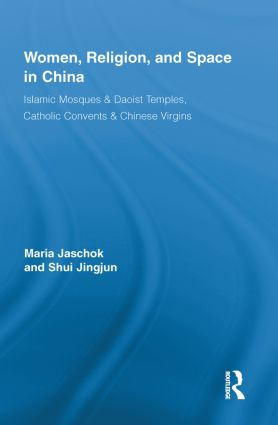 Women, Religion, and Space in China: Islamic Mosques & Daoist Temples, Catholic Convents & Chinese Virgins book cover