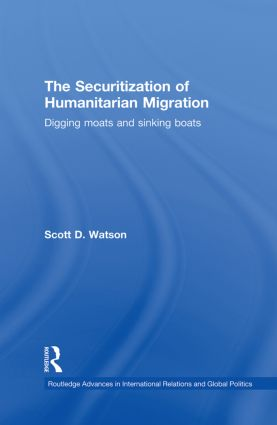 The Securitization of Humanitarian Migration: Digging moats and sinking boats (Paperback) book cover