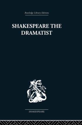 Shakespeare the Dramatist: And other papers, 1st Edition (Paperback) book cover