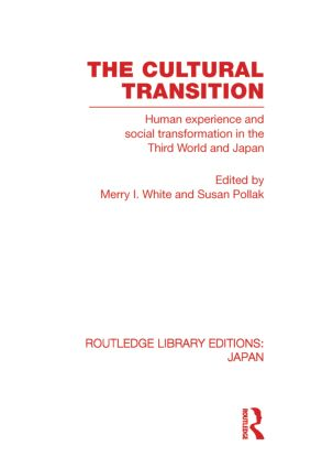 The Cultural Transition: Human Experience and Social Transformation in the Third World and Japan book cover