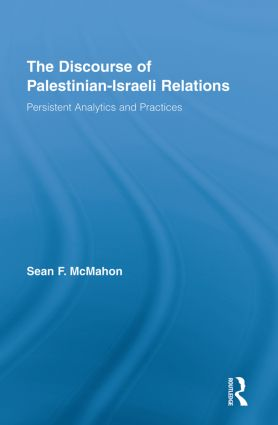 The Discourse of Palestinian-Israeli Relations: Persistent Analytics and Practices (Paperback) book cover