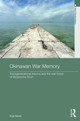 Okinawan War Memory: Transgenerational Trauma and the War Fiction of Medoruma Shun (Hardback) book cover
